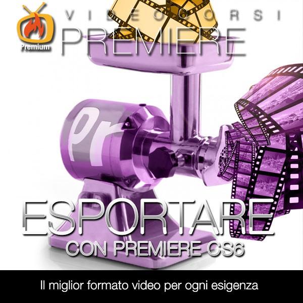 Esportare Video con Premiere Pro CS6