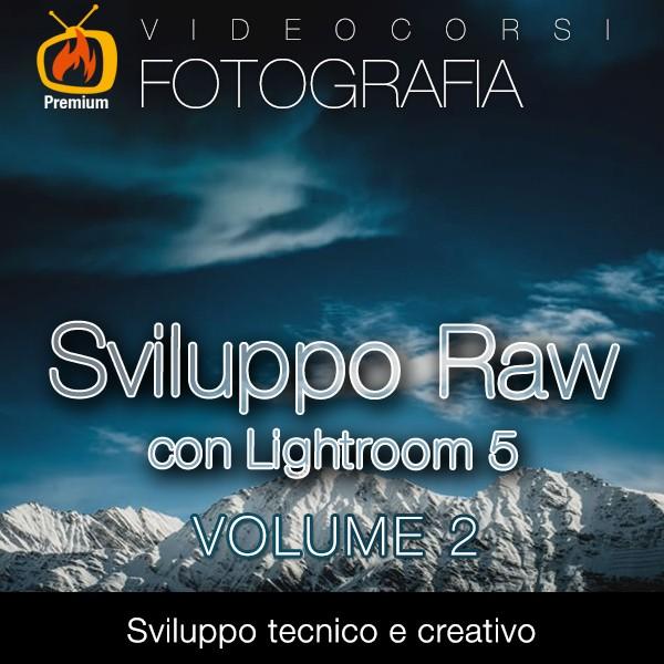 Sviluppo Raw con Lightroom 5 - Volume 2